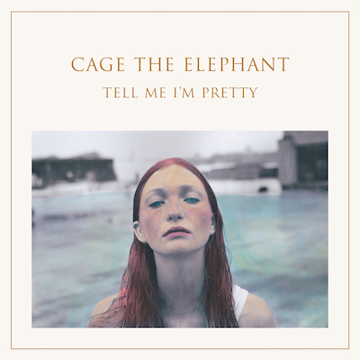Cage The Elephant Tell me I'm Pretty Cover