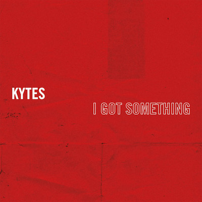 Kytes I Got Something Single News